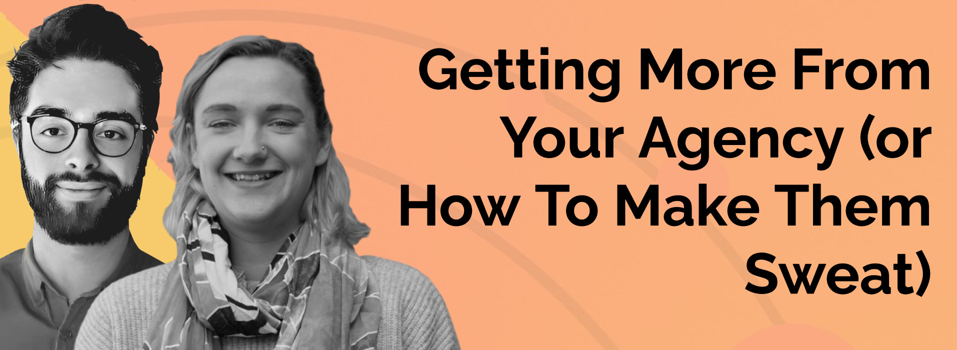 Getting More From Your Agency - or How To Make Them Sweat