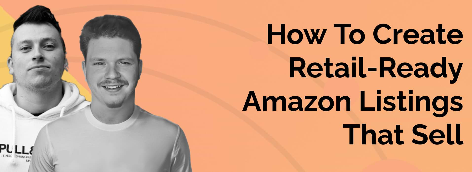 How To Create Retail-Ready Amazon Listings That Sell