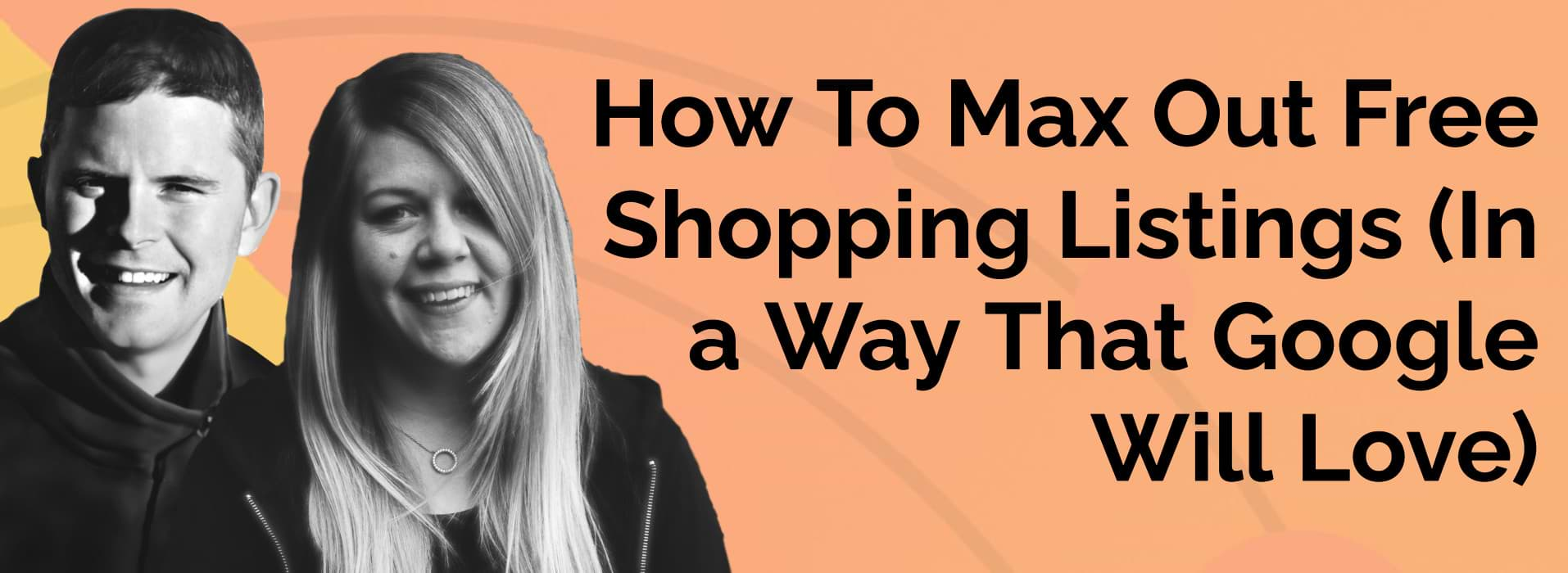 How To Max Out Free Shopping Listings (In a Way That Google Will Love)