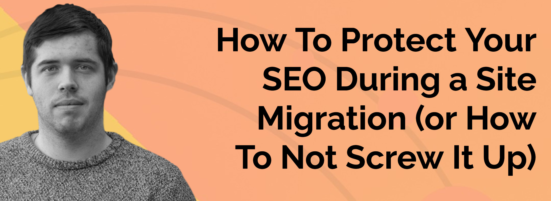 How To Protect Your SEO During a Site Migration - or How To Not Screw It Up