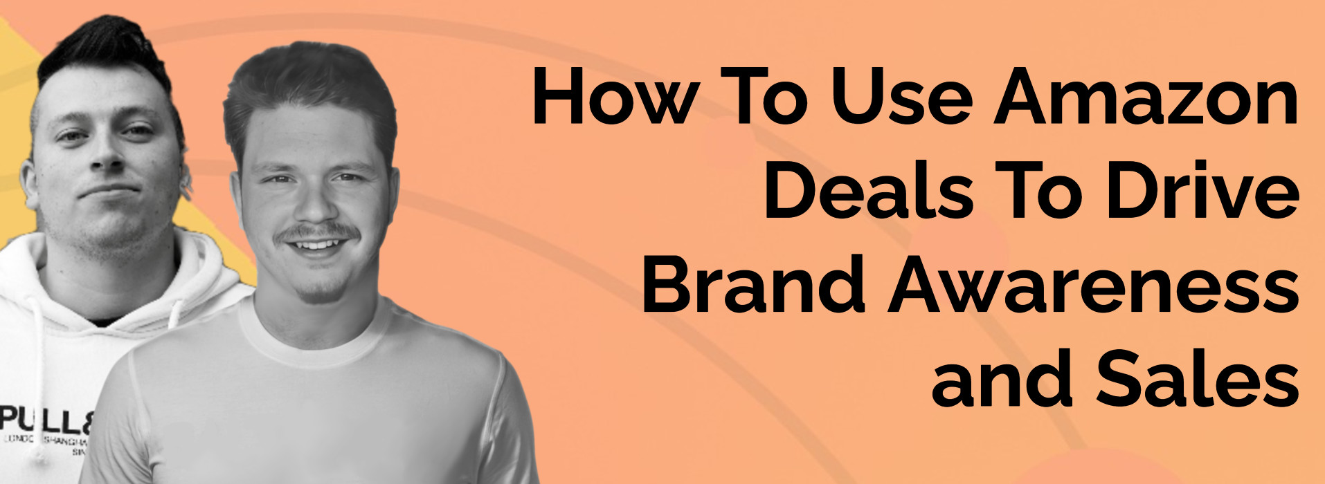 How To Use Amazon Deals To Drive Brand Awareness and Sales