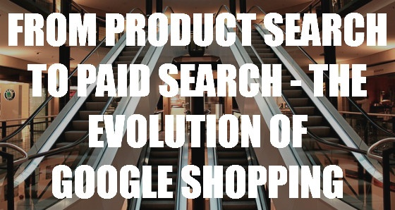 From Product Search to Paid Search - The Evolution of Google Shopping