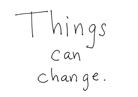 """""""Things can change"""""""