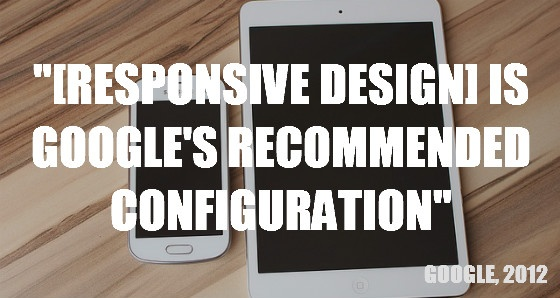 """""""[Responsive design] is Google's recommended configuration."""""""