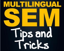 Multilingual SEM - Tips and Tricks