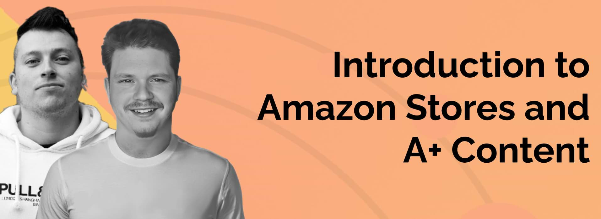 Introduction to Amazon Stores and A+ Content