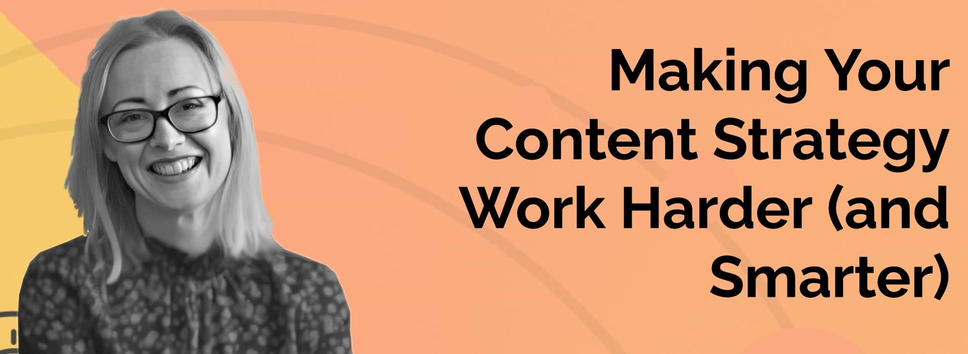 Making your content strategy work harder (and smarter)