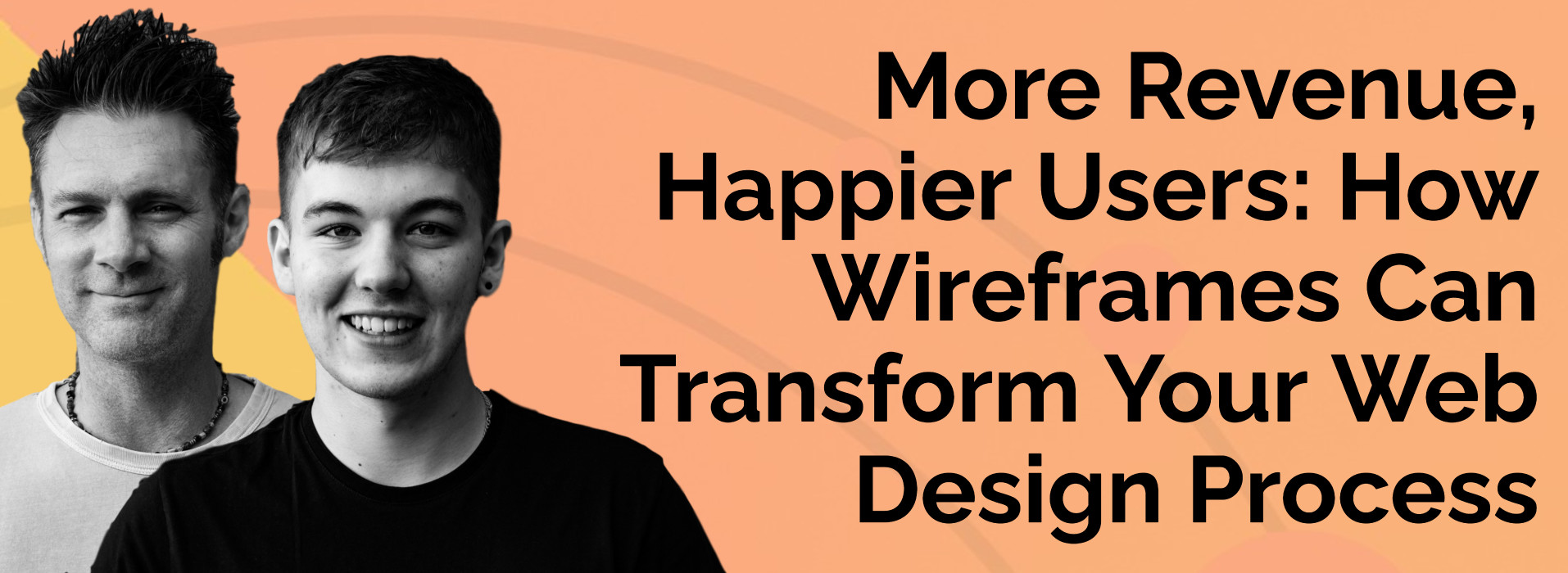 More Revenue Happier Users - How Wireframes Can Transform Your Web Design Process