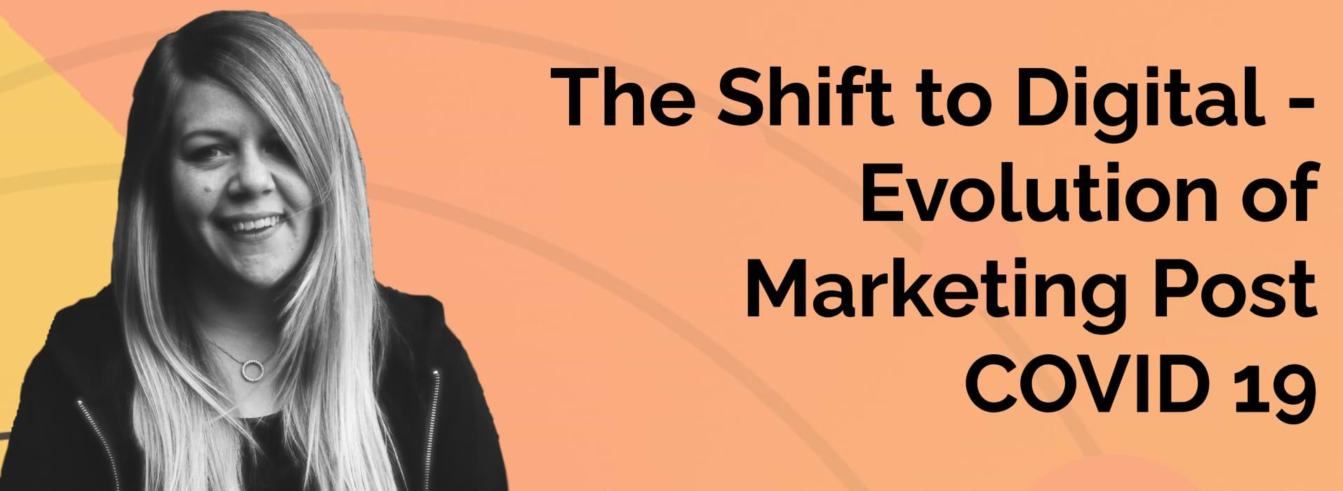 The Shift to Digital - Evolution of Marketing Post COVID 19