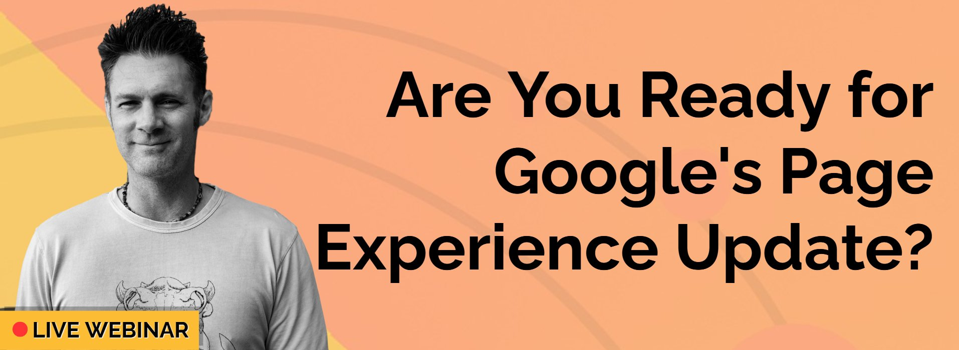 LIVE WEBINAR: Are you ready for Google's Page Experience Update? - 2pm, 25th February 2021